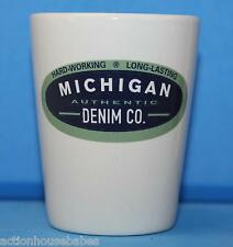 CERAMIC SHOT GLASS SAYS - HARD WORKING-LONG LASTING-MICHIGAN AUTHENTIC DENIUM CO