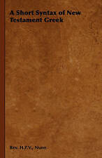 NEW A Short Syntax of New Testament Greek by Rev. H.P.V. Nunn