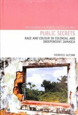Public Secrets Race and Colour in Colonial and Independent Jamaica 9781789620009
