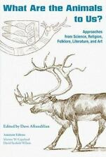 What Are the Animals to Us?: Approaches from Science, Religion, Folklore, Litera