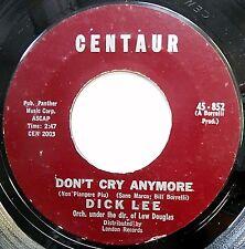 DICK LEE original CENTAUR pop 45 Don't Cry Anymore b/w  My First Kiss  w6645
