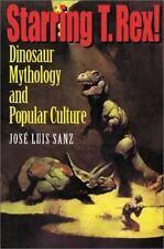Starring T. Rex! : Dinosaur Mythology and Popular Culture by José Luis Sanz...