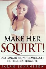 Make Her Squirt! : Karma Sutra Sex Orgasmic Sex Tips on Every Page by Sarah...
