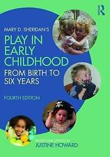 Mary D. Sheridan's Play in Early Childhood: From Birth to Six Years by Howard, J