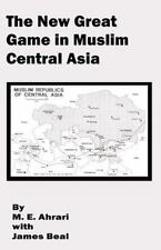 The New Great Game in Muslim Central Asia by Mohammed E. Ahrari and James...