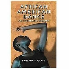African American Dance: An Illustrated History by Barbara S. Glass Paperback