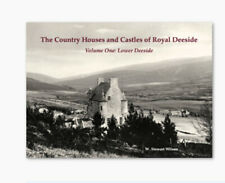 THE COUNTRY HOUSES & CASTLES OF ROYAL DEESIDE VOLUME ONE: LOWER DEESIDE
