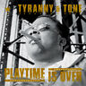 "Tyranny & Tone ""Playtime Is Over""   Audio CD"
