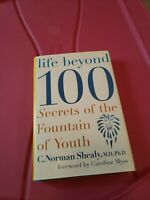 Life Beyond 100 Hb: Secrets of the Fountain of Youth by Shealy, C Book