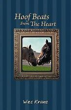Hoof Beats from the Heart by Wes Kranz (2011, Paperback)