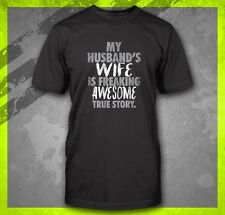 MY HUSBAND'S WIFE IS FREAKING AWESOME TRUE STORY FUNNY ANNIVERSARY T-SHIRT TEE