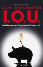 I.O.U.: Why Everyone Owes Everyone and No One Can Pay Lanchester, John Hardcove