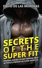 Secrets of the Super Fit: Proven Hacks to Get Ripped Fast Without Steroids or Go