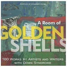 A Room of Golden Shells: 100 Works by Artists and Writers with Down Syndrome , W