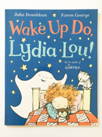 Wake Up Do, Lydia Lou By Julia Donaldson And Karen George Children's Book