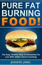 Pure Fat Burning Food: The Easy, Healthy Way To Permanent Fat Loss With ZERO C..