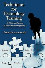 Techniques for Technology Training: A Guide to Creating Memorable Training Event