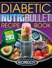 NutriBullet Diabetic Recipe Book : 200 NutriBullet Diabetic Friendly Ultra...