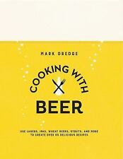 Cooking with Beer: Use lagers, IPAs, wheat beers, stouts, and more to create ove