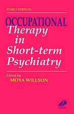 OCCUPATIONAL THERAPY IN SHORT-TERM PSYCHIATRY., Willson, Moya (edit)., Used; Goo