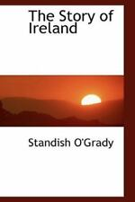 The Story Of Ireland: By Standish O'Grady