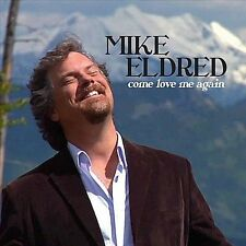 Mike Eldred-Come Love Me Again CD NEW