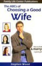 The ABC's of Choosing a Good Wife: How to find & marry a great girl Stephen Woo