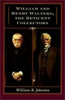 WILLIAM AND HENRY WALTERS, RETICENT COLLECTORS By William R. Johnston **Mint**