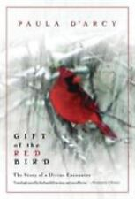 Gift of the Red Bird : The Story of a Divine Encounter by Paula D'Arcy (2002, P…