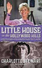 Little House in Hollywood Hills Bad Girl's Guide Becomi by Stewart Charlotte