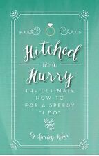 Hitched in a Hurry : The Ultimate How-To for a Speedy I Do (2014, Paperback)