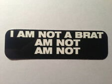 Motorcycle Sticker for Helmets or toolbox #180 I am not a brat