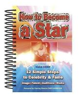 How to Become a Star: 12 Simple Steps to Celebrity and Fame by Nadia Cohen...