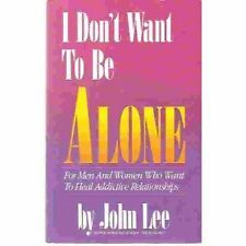 I Dont Want to be Alone: For Men and Women Who Wa