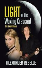 Light of the Waxing Crescent : The Sweet Dream by Alexander Rebelle (2013,...