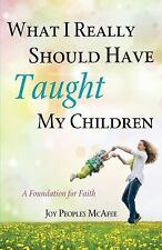 What I Really Should Have Taught My Children by Joy McAfee (2013, Paperback)