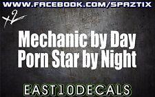 Mechanic by day pornstar by night  vinyl bumper sticker decal durmax funny