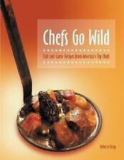 Chefs Go Wild: Fish and Game Recipes from America's Top Chefs-ExLibrary