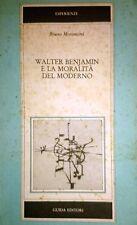 BRUNO MORONCINI Bruno WALTER BENJAMIN E LA MORALITà DEL MODERNO GUIDA 1984