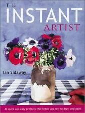 The Instant Artist: 40 Quick and Easy Projects that Teach You How to Draw and