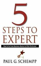 5 Steps to Expert : How to Go from Business Novice to Elite Performer by Paul...