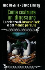 Rob DeSalle David Lindley COME COSTRUIRE UN DINOSAURO JURASSIC PARK 1ª Ed. 1998