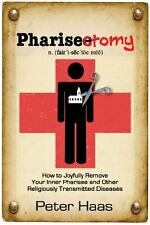 Pharisectomy: How to Joyfully Remove Your Inner Ph