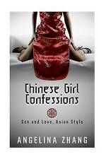 NEW Chinese Girl Confessions: Sex and Love, Asian Style by Angelina Zhang