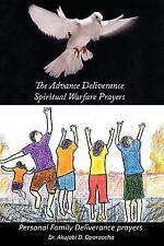 The Advance Deliverance Spiritual Warfare Prayers : Personal Family...