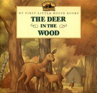 The Deer In The Wood (My First Little House Books)