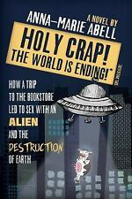Holy Crap! the World Is Ending!: How a Trip to the Bookstore Led to Sex with an