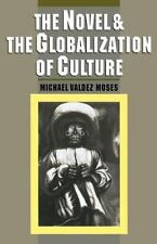 The Novel and the Globalization of Culture by Michael Valdez Moses (1995,...