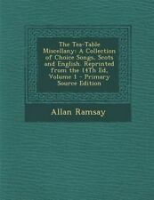 The Tea-Table Miscellany: A Collection of Choice Songs, Scots and English. Reprinted from the 14th Ed, Volume 1 - Primary Source Edition by Allan Ramsay (Paperback / softback, 2013)