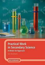 NEW Practical Work in Secondary Science: A Minds-On Approach by Ian Abrahams